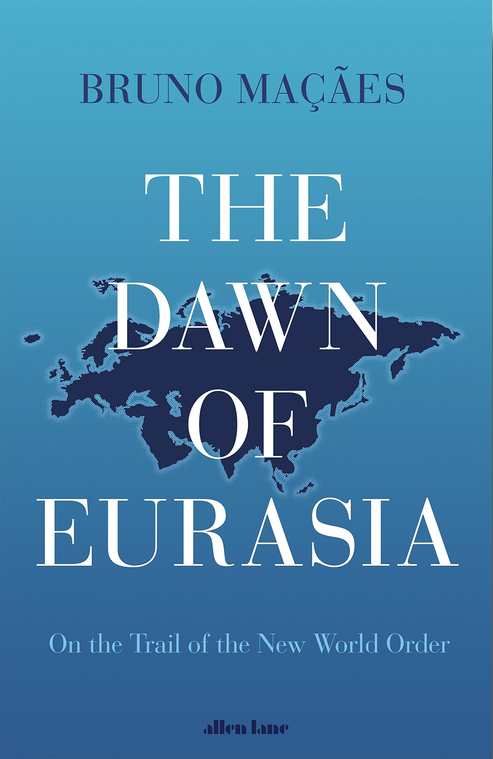 The Dawn of Eurasia. On the Trail of the New World Order