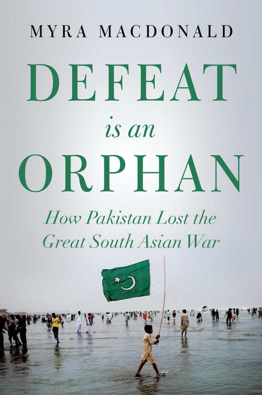 Defeat is an Orphan. How Pakistan Lost the Great South Asia War