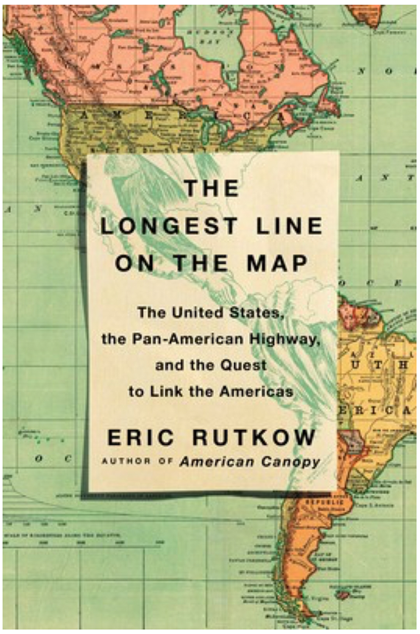 The Longest Line on the Map: The United States, the Pan-American Highway and the Quest to Link the Americas