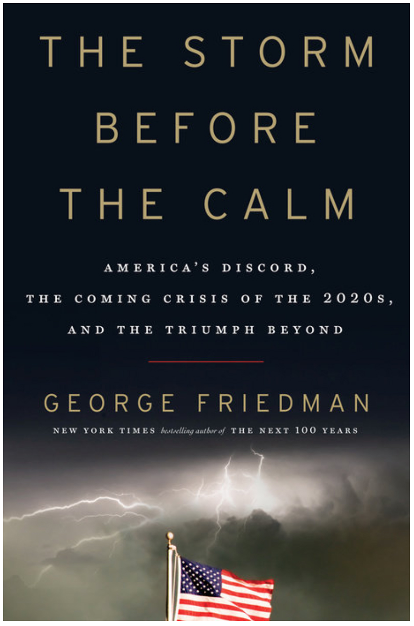 The Storm Before the Calm. America's Discord, the Coming Crisis of the 2020s, and the Triumph Beyond