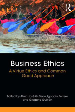 Business Ethics. A Virtue Ethics and Common Good Approach