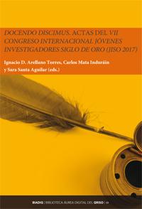 BIADIG 48. «Docendo discimus». Actas del VII Congreso Internacional Jóvenes Investigadores Siglo de Oro (JISO 2017)