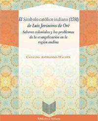 Volumen 47. El Símbolo católico indiano (1598) de Luis Jerónimo de Oré