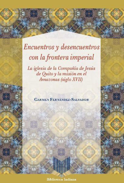 Encuentros y desencuentros con la frontera imperial.  La iglesia de la Compañía de Jesús de Quito y la misión en el Amazonas (siglo XVII)