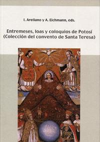 Volumen 4. Entremeses, loas y coloquios de Potosí. Colección del convento de Santa Teresa