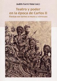 Volumen 8. Teatro y poder en la época de Carlos II. Fiestas en torno a reyes y virreyes