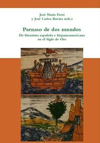 Volumen 21. Parnaso de dos mundos. De literatura española e hispanoamericana en el Siglo de Oro