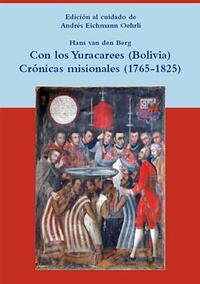 Volumen 23. Con los yuracarees (Bolivia). Crónicas misionales (1765-1825)