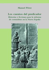 Volumen 29. Los cuentos del predicador. Historias y ficciones para la reforma de costumbres en la Nueva España