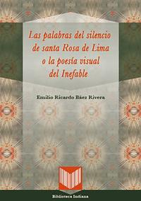 Volumen 32. Las palabras del silencio de santa Rosa de Lima o la poesía visual del Inefable