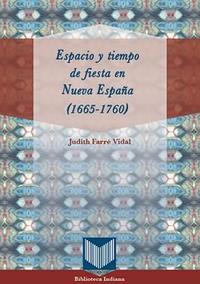 Volumen 35. Espacio y tiempo de fiesta en Nueva España (1665-1760)