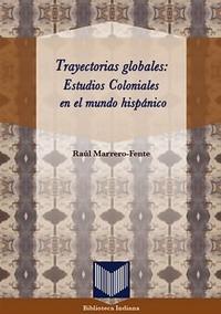 Volumen 36. Trayectorias globales: Estudios Coloniales en el mundo hispánico
