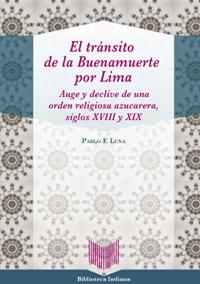 El tránsito de la Buenamuerte por Lima. Auge y declive de una orden religiosa azucarera siglos XVIII y XIX