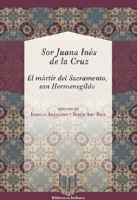 Volumen 49. Sor Juana Inés de la Cruz, El mártir del Sacramento, San Hermenegildo