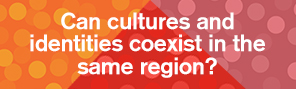 Can cultures and identities coexist in the same region?