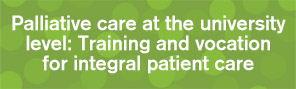 Palliative care at the university level: Training and vocation for integral patient care
